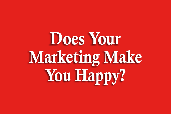 Does Your Marketing Make You Happy?